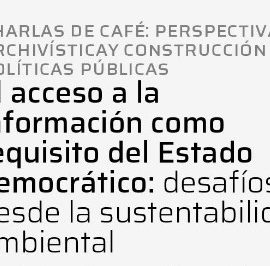 CHARLA DE CAFÉ: PERSPECTIVA ARCHIVÍSTICA Y CONSTRUCCIÓN DE POLÍTICAS PÚBLICAS
