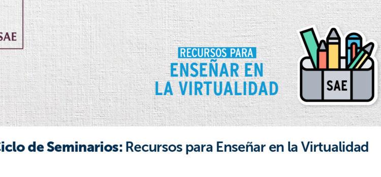 Ciclo de seminarios «Recursos para enseñar en la virtualidad»