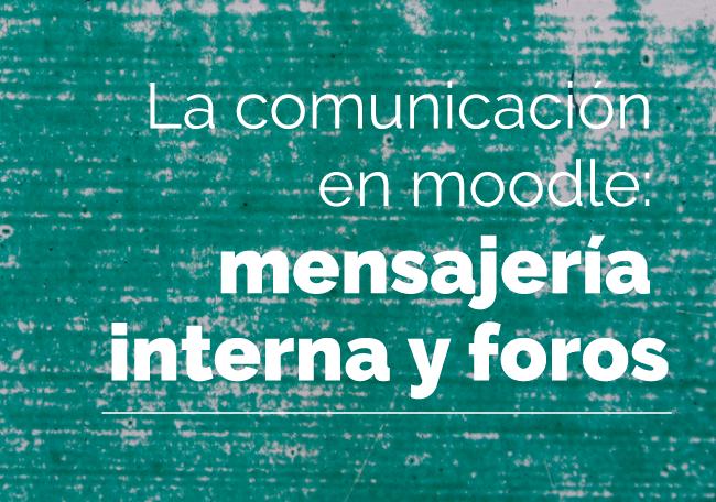 Taller: la Comunicación en Moodle. Mensajería interna y foros