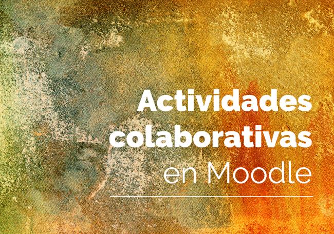 Taller Actividades Colaborativas en Moodle